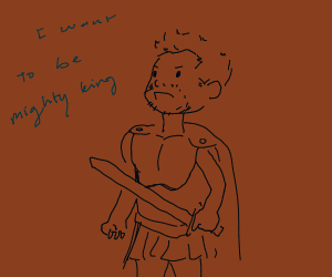 I want to be a mighty king