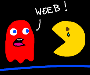 Ghost calls Pac-Man a weeb.