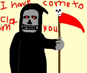 The grim reaper has arrived to claim you