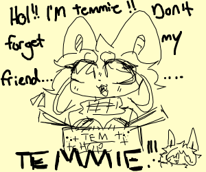hOI!! i'm temmie! don't forget my friend!
