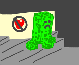 No one loves a creeper ):
