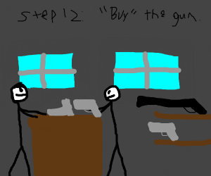Step 11: Buy a gun.