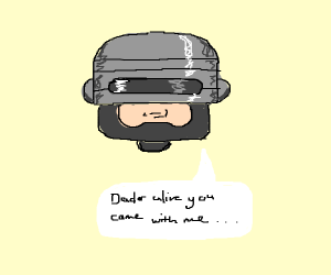 """Robocop """"Dad or alive you came with me"""""""