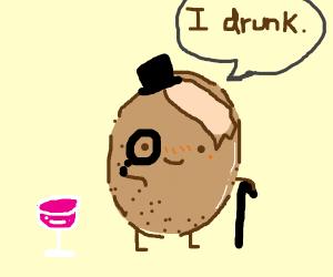 Potato man is drunk