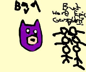 Batman reports on epic gamers