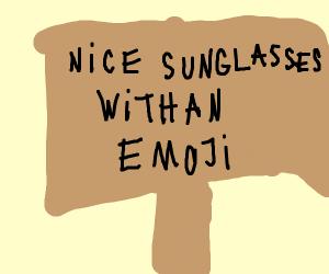 Sign saying nice sunglasses with an emoji