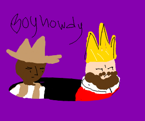 A King and a Cowboy in a Hole
