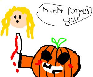 It's okay, killer pumpkin. Mommy forgives you