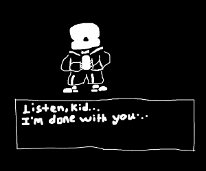 Sans says he's done with Frisk.