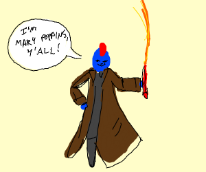 Yondu saying that he's Mary Poppins y'all
