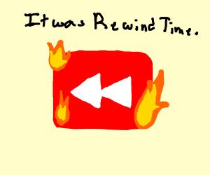 It was Rewind Time. (rewind logo on flames)