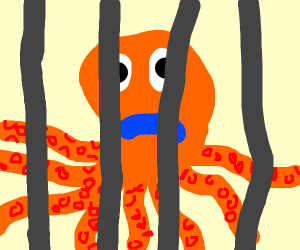 Naughty octopus triggered bc he's behind bars