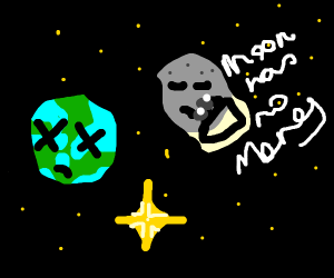 The earth is dead, poor moon.