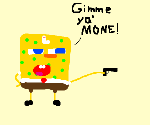 SpongeBob with a sock head asking for my mone