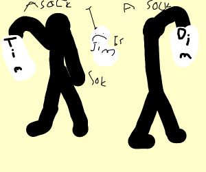 Stick figures who found a sock called Dim/Tim