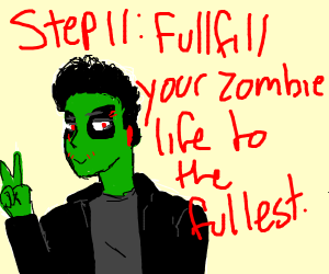 step 10: become a zombie