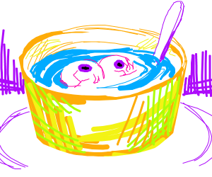 Soup with eyeballs in it