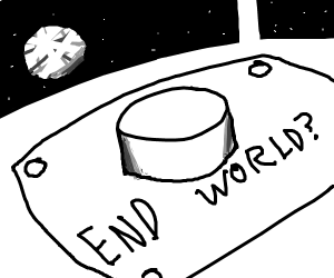 Press this button if you want the world toend