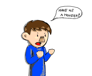 Make me a monster.