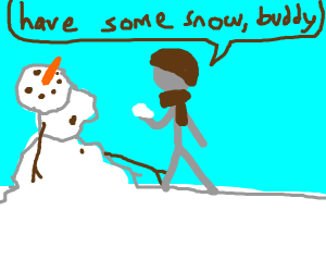 Have some snow, buddy