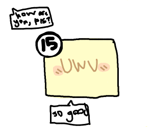 how are you pannel 15? Pan. 15: uwu so good