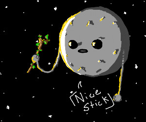 """The moon says, """"Nice stick,"""" at a stick."""