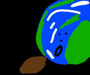 The earth poops a HUMUNGUS turd