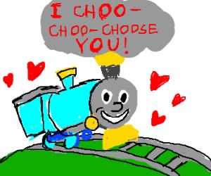 You choo choo choose me?