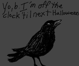 """""""Nevermore? Nevermore!"""" quoth the raven"""