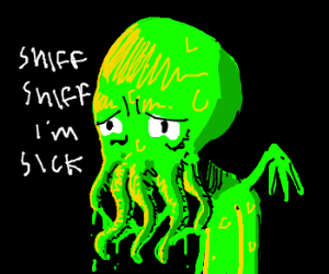 Cthulhu suffers from allergies.