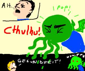 """A-Cthulhu""                 ""Gesundheit"""