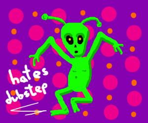 Alien is not a big fan of Dubstep Music