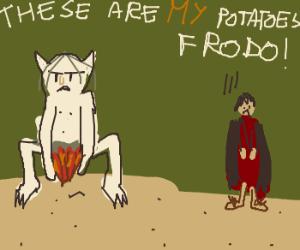 Smeagol will not share potatoes w/ Frodo