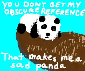 """That makes me a sad Panda""(meme)"