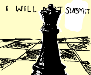 The queen will NOT submit! (chess)
