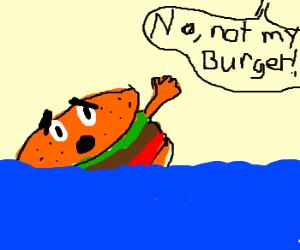 My hamburger is drowning!
