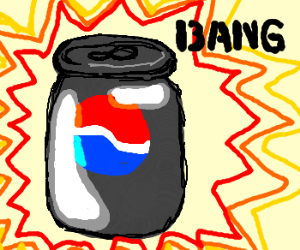 YAY, explosive pepsi cans