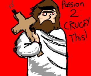 Passion of the Christ 2: Crucify This!