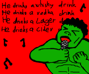 ♫ ♪ You're never going to keep Hulk down
