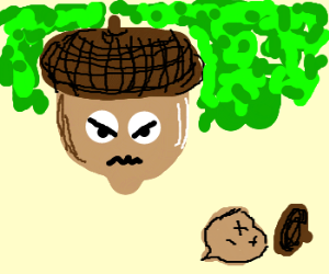 But the acorn would have its revenge...
