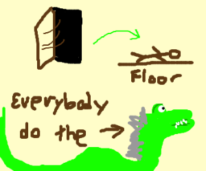 Open the door. Get on the floor.