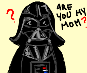 Delusional Darth Vader thinks he's your mom