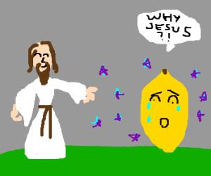 Jesus turns man into lemon.