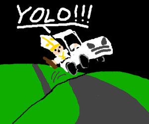 """Even the pope is saying """"YOLO"""" now. >:("""