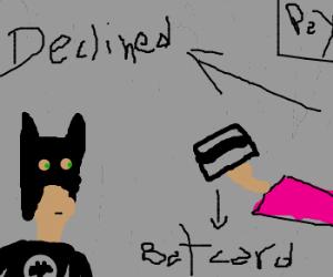 Batman has his credit card declined. :(