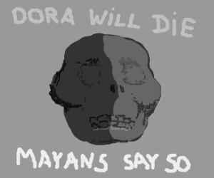 Dora succumbs to Mayan Skull's Prophecy.