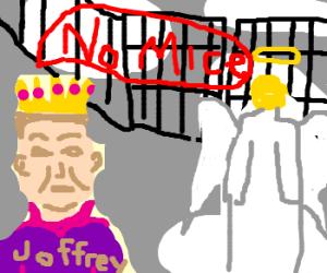King Joffrey at the gates of heaven ''no mice!