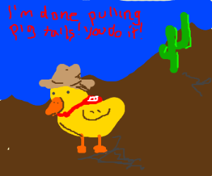 Cowboy duckling wants u 2 pull ur own pigtails
