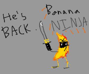 Banana Ninja is back.