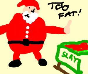 Santa is too fat for sleigh